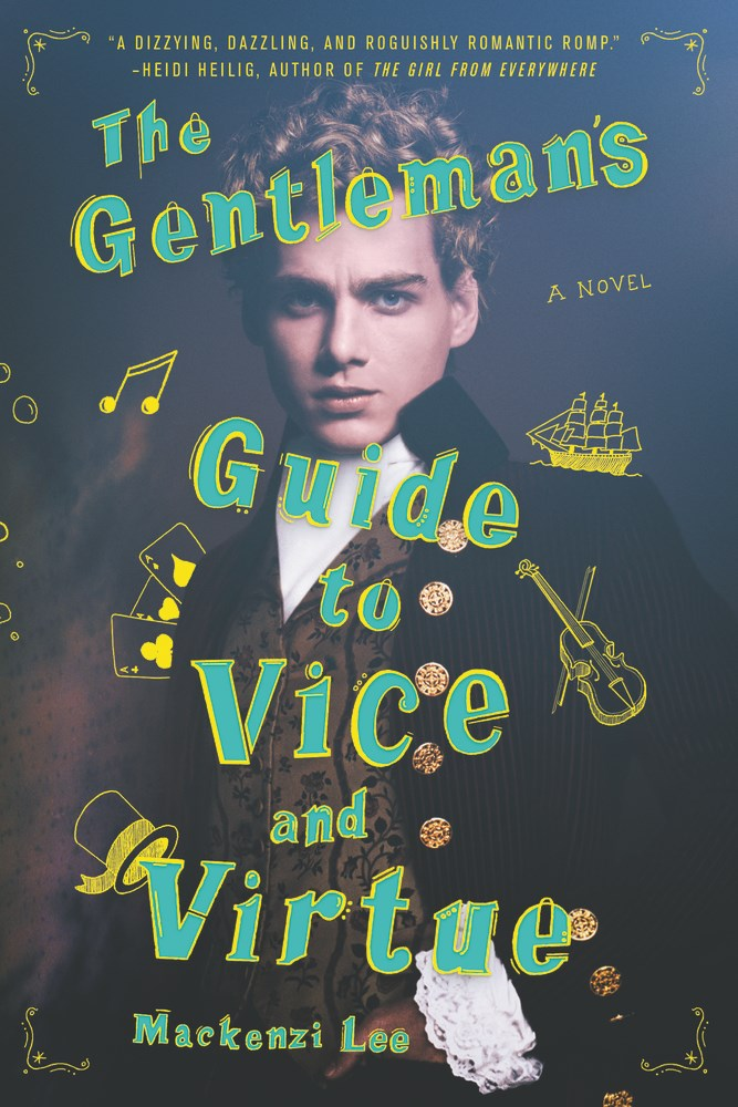 THE GENTLEMAN'S GUIDE TO VICE & VIRTUE by Mackenzi Lee - on sale June 20, 2017
