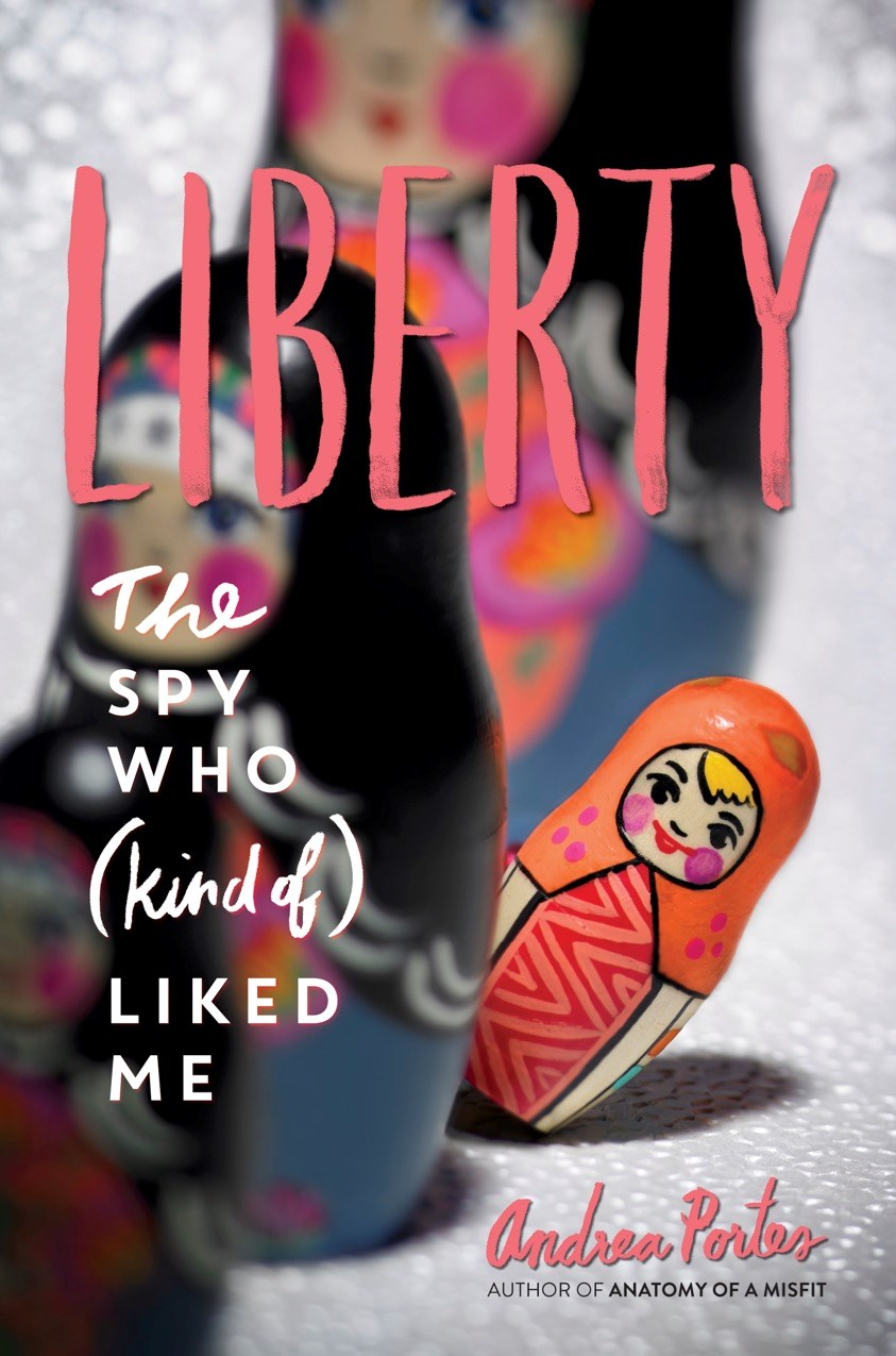 LIBERTY: The Spy Who (Kind of) Liked Me by Andrea Portes - on sale June 6, 2017