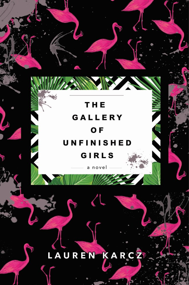 THE GALLERY OF UNFINISHED GIRLS by Lauren Karcz - on sale July 25, 2017