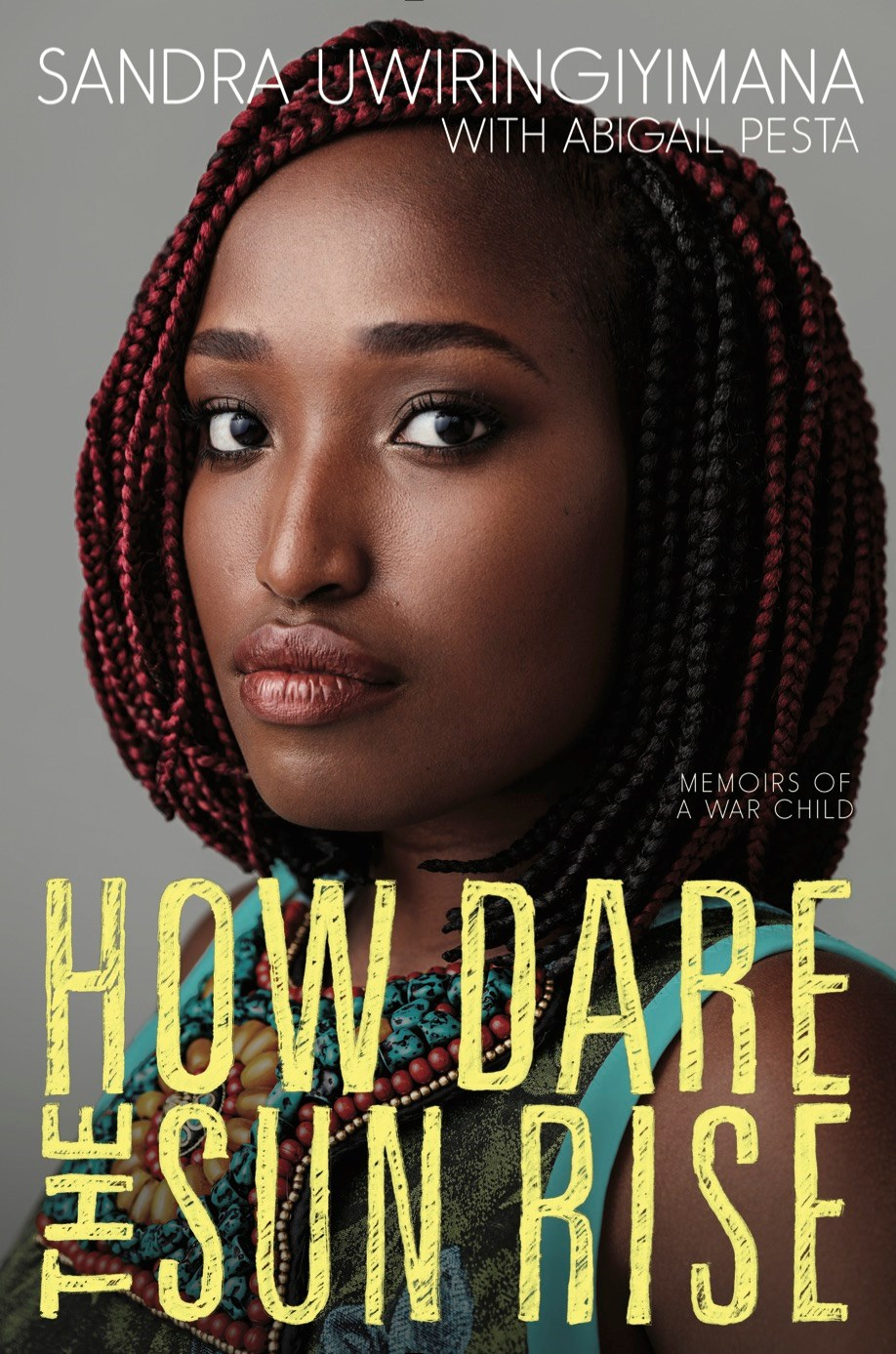 HOW DARE THE SUN RISE by Sandra Uwiringiyimana - on sale May 16, 2017
