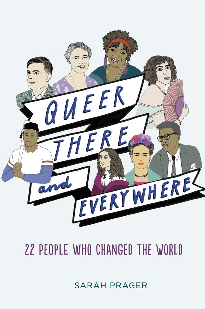 QUEER, THERE AND EVERYWHERE by Sarah Prager - on sale May 23, 2017