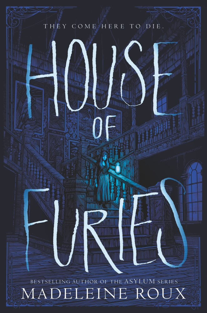 HOUSE OF FURIES by Madeleine Roux - on sale May 30, 2017